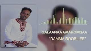 Galaanaa Gaaromsaa: Damma Roobilee NEW 2019 Oromo Music