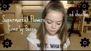 Supermarket Flowers    A Cover By Becca