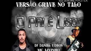 O Pai È Liso Mc Livinho Dj Daniel Videos versão Grave no Talo