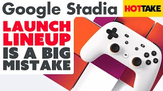 Google Stadia Why The Launch Lineup is a Big Mistake - Hot Take