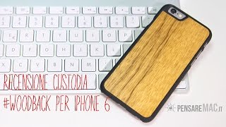 Recensione #WoodBack snap case, cover in legno per iPhone 6