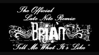 Brian - Tell Me What It's Like (Official Late Nite Remix)