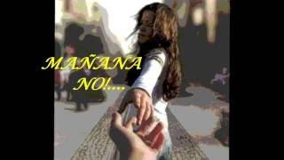 MAÑANA NO / JOSE JOSE / CANTA... ISAAC / LETRA