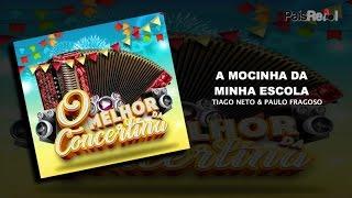 O MELHOR DA CONCERTINA - A MOCINHA DA MINHA ESCOLA - TIAGO NETO & PAULO FRAGOSO