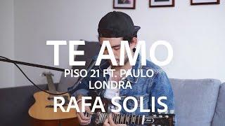 Te Amo - Piso 21 ft Paulo Londra // Rafa Solis Cover