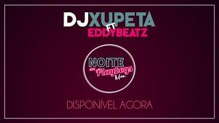 Dj Xupeta ft Dj Eddybeatz - Noite dos Playboys Oficial audio 2k18