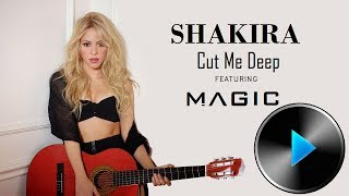 05 Shakira - Cut Me Deep (feat. MAGIC!) [Lyrics]
