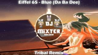 Eiffel 65 - Blue (Da Ba Dee) - (Tribal Remix) - Dj Mixter