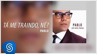 PABLO - Tá me Traindo , Né ? (Álbum : Um Novo Passo ) [Áudio Oficial]