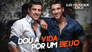 Dou a Vida por um Beijo - Luiz Henrique e Erick (Os Magrelos)