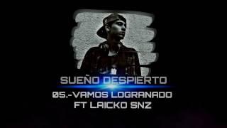 05.-VAMOS LOGRANDO/SUEÑO DESPIERTO - DRAIICKO FT LAICKO SNZ