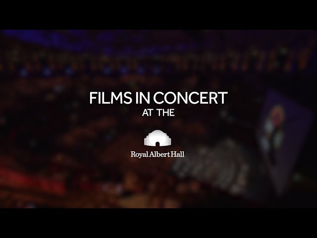 The magic of Films in Concert at the Royal Albert Hall