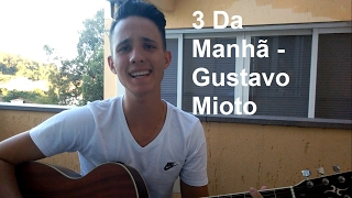 3 DA MANHÃ - Gustavo Mioto (Eliakim Reno Glesse - cover)