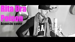 Rita Ora - Poison acoustic cover