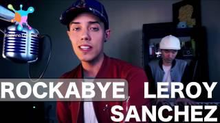 ROCKABYE - CLEAN BANDIT FT. SEAN PAUL & ANNE-MARIE LYRICS | LEROY SANCHEZ COVER