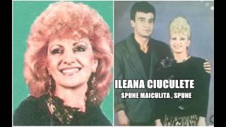 ILEANA CIUCULETE - SPUNE MAICULITA , SPUNE