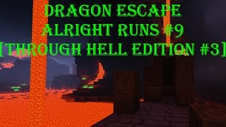 Dragon Escape Alright Runs #9 [Through Hell Edition #3]