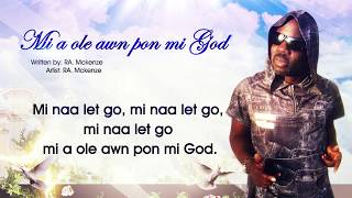 ra mckenze mi naa let go / mi nah let go / mi a ole awn pon mi God