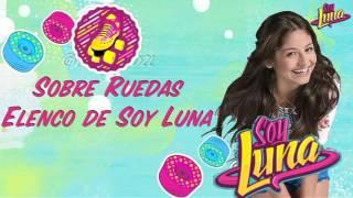 Soy Luna - Sobre Ruedas - Elenco - Letra