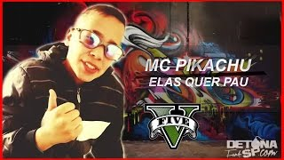 GTA V - MC PIKACHU  ELA QUER PAU