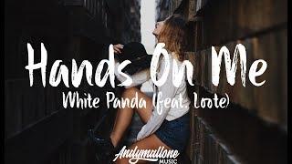 White Panda - Hands On Me (Lyrics / Lyric Video) feat. Loote