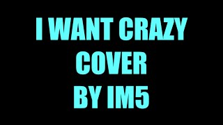 I Want Crazy Cover - IM5 Lyrics