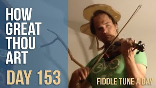 How Great Thou Art - Fiddle Tune a Day - Day 153