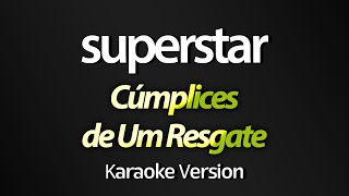 SUPERSTAR (Karaoke Version) - Cúmplices de Um Resgate (Larissa Manoela/Giovanna Chaves) (com letra)