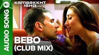 Bebo (Club Mix) | Full Audio Song | Kambakkht Ishq | Akshay Kumar, Kareena Kapoor width=