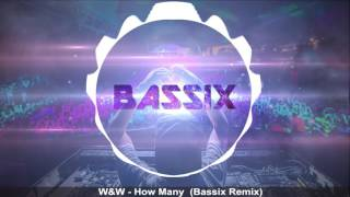 W&W  - How Many (Bassix Remix)