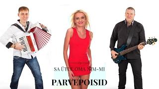 PARVEPOISID - SA ÜTLE OMA NIM-MI (2017) / Serebro - Mi Mi Mi COVER