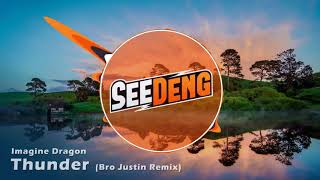 Imagine Dragons - Thunder (Bro Justin Remix) (SeeDeng Intro 2017)