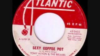 TONY ALVON & THE BELAIRS - Sexy Coffee Pot