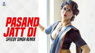 Pasand Jatt Di (Remix) | Speedy Singh | Qismat | Ammy Virk | Sargun Mehta | Jaani | Sukh-E