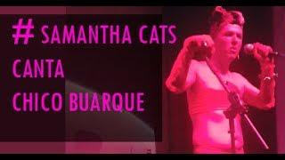 #SamanthaCats canta Chico Buarque