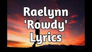 Raelynn - Rowdy (Lyrics)🎵