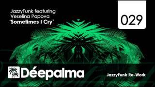 JazzyFunk feat. Veselina Popova - Sometimes I Cry (JazzyFunk Re-Work)
