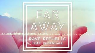 Rave Republic - Far Away Feat. Rosendale (Audio)