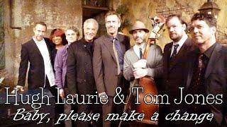 Hugh Laurie & Tom Jones - Baby Please Make a Change (SR)