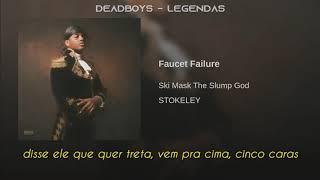 Ski Mask the Slump God - Faucet Failure (Legendado)