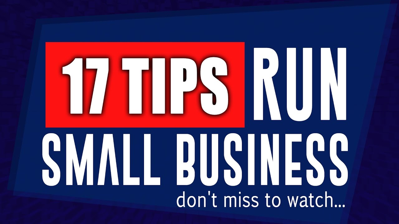 17 Tips to Run a Small Business