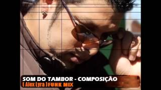 SOM DO TAMBOR - ALEX LYRA - FUNK MIX (composição).