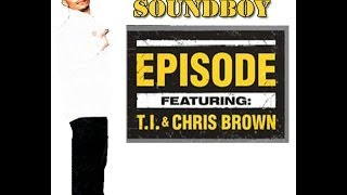 Episode Ft. T.I -Chris Brown