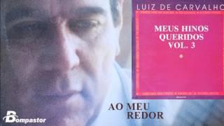Luiz de Carvalho - Ao Meu Redor (Cd Meus Hinos Queridos) Bompastor 1993