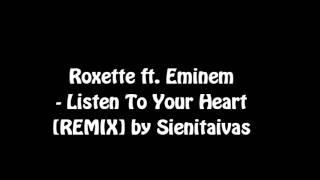 Roxette ft. Eminem - Listen To Your Heart [REMIX] by Sienitaivas
