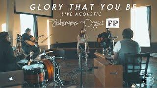 Glory That You Be [Live Acoustic][Lyrics] - Fishermen's Project