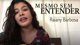 Raiany Barboza - Mesmo sem entender (Thalles Roberto )