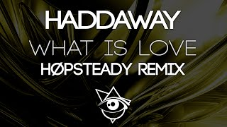 Haddaway - What Is Love (HØPSTEADY Remix)