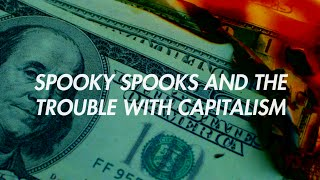 King Fantastic - Spooky Spooks and the Trouble with Capitalism