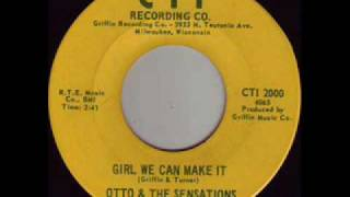 Otto & The Sensations - Girl We Can Make It